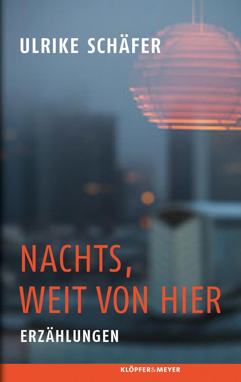 Ulrike Schäfer: Nachts, weit von hier. Erzählungen
